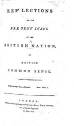 Reflections On The Present State Of The British Nation By British Common Sense Book PDF