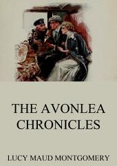 The Avonlea Chronicles (Annotated Edition)