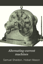 Alternating-current Machines: Being the Second Volume of Dynamo Electric Machinery; Its Construction, Design, and Operation, Volume 2