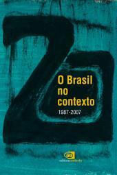 O Brasil no Contexto: 1987 - 2007