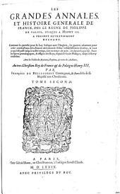 Les Grandes Annales, Et Histoire Generale De France, Des La Venue Des Francs En Gaule, Jusques Au Regne Du Roy Tres-Chrestien Henry III.