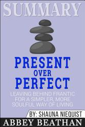 Summary of Present Over Perfect: Leaving Behind Frantic for ...