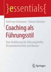 Coaching als Führungsstil: Eine Einführung für Führungskräfte, Personalentwickler und Berater