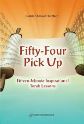 Fifty-four Pick Up: Fifteen-minute Inspirational Torah Lessons