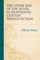 The Other Rise of the Novel in Eighteenth Century French Fiction PDF