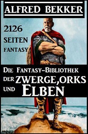 Die Fantasy Bibliothek der Zwerge  Orks und Elben   2126 Seiten Fantasy PDF