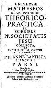Universae Matheseos Brevis Institutio Theorico-Practica: Volume 1