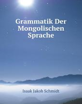 Grammatik der mongolischen Sprache: Bände 1-2