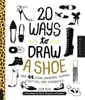 20 Ways to Draw A Shoe and 44 Other Sneakers  Slippers  Stilettos  and Slingbacks PDF