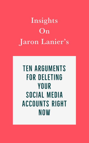 Insights on Jaron Lanier   s Ten Arguments for Deleting Your Social Media Accounts Right Now