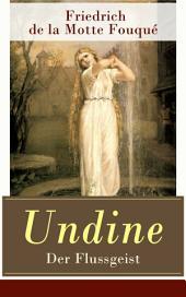 Undine - Der Flussgeist (Vollständige illustrierte Ausgabe): Ein romantisches Märchen
