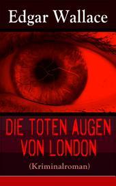 Die toten Augen von London (Kriminalroman) - Vollständige deutsche Ausgabe: Eine fesselnde Detektivgeschichte