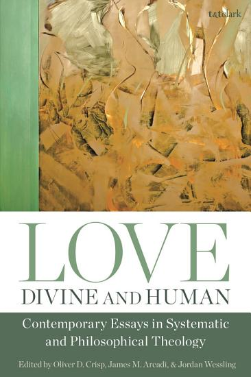 Love  Divine and Human  Contemporary Essays in Systematic and Philosophical Theology PDF