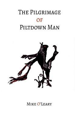 The Pilgrimage of Piltdown Man
