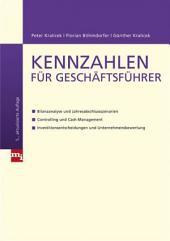 Kennzahlen für Geschäftsführer: - Bilanzanalyse und Jahresabschlussszenarien - Controlling und Cash-Management - Investitionsentscheidungen und Unternehmensbewertung
