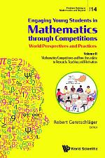 Engaging Young Students In Mathematics Through Competitions - World Perspectives And Practices: Volume Ii - Mathematics Competitions And How They Relate To Research, Teaching And Motivation