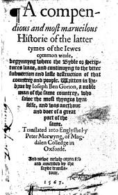 A Compendious and Most Marueilous Historie of the Latter Tymes of the Iewes Common Weale: Begynnyng where the Byble Or Scriptures Leaue, and Continuyng to the Vtter Subuertion and Laste Destruction of that Countrey and People