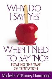 "Why Do I Say ""Yes"" When I Need to Say ""No""?: Escaping the Trap of Temptation"