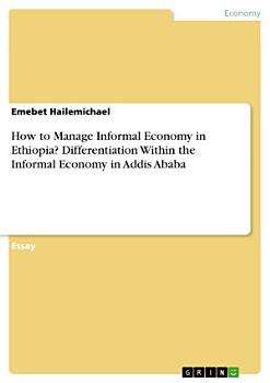 How to Manage Informal Economy in Ethiopia  Differentiation Within the Informal Economy in Addis Ababa PDF