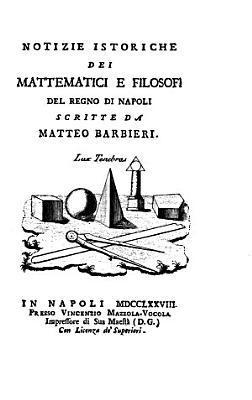 Notizie istoriche dei mattematici e filosofi del Regno di Napoli PDF