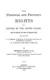The Personal and Property Rights of a Citizen of the United States: How to Exercise and how to Preserve Them ; Together with I.A Treatise on the Rules of Organization and Procedure in Deliberative Assemblies ; II. A Glossary of Law Terms in Common Use