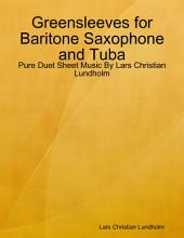 Greensleeves for Baritone Saxophone and Tuba - Pure Duet Sheet Music By Lars Christian Lundholm