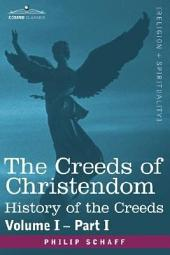 The Creeds of Christendom: History of the Creeds - Volume I, Part I, Part 1