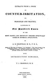 Extracts from a work on counter-irritation, its principles and practice, illustrated by one hundred cases of the most painful and important diseases effectually cured by external applications