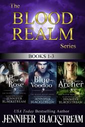 The Blood Realm Series, 1-3: All for a Rose, Blue Voodoo, and The Archer