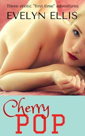 Cherry Pop: Three Erotic Stories