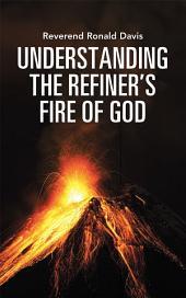 Understanding the Refiner'S Fire of God