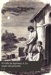 El Valle de lagrimas, ó, La mujer del proscrito: novela original española