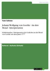 Johann Wolfgang von Goethe - An den Mond - Interpretation: Schüleranalyse / Interpretation des Gedichts an den Mond von Goethe aus dem Jahre 1777