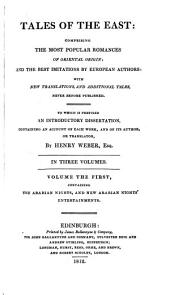 Tales of the East: comprising the most popular romances of Oriental origin, and the best imitations by European authors. To which is prefixed an introductory dissertation by H. Weber: Volume 1