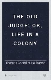 The Old Judge: Or, Life in a Colony, Volume 2
