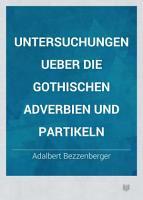 Untersuchungen ueber die Gothischen Adverbien und Partikeln PDF