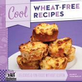 Cool Wheat-Free Recipes: Delicious & Fun Foods Without Gluten