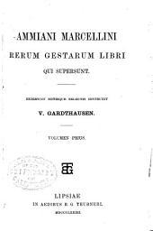 Ammiani Marcellini Rerum gestarum libri qui supersunt. Recensuit notisque selectis instruxit V. Gardthausen ...