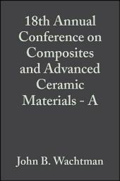 18th Annual Conference on Composites and Advanced Ceramic Materials - A: Ceramic Engineering and Science Proceedings, Volume 15, Issue 4