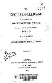 De l?Eglise Gallicane dans son rapport avec le souverain pontife, pour servir de suite a l?ouvrage intitule Du pape
