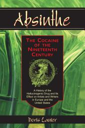Absinthe—The Cocaine of the Nineteenth Century: A History of the Hallucinogenic Drug and Its Effect on Artists and Writers in Europe and the United States
