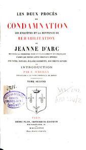 Les deux procès de condamnation les enquêtes et la sentence de réhabilitation de Jeanne d'Arc: mis pour la première fois intégralement en français d'après les textes latins originaux officiels, Volume2