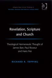 Revelation, Scripture and Church: Theological Hermeneutic Thought of James Barr, Paul Ricoeur and Hans Frei