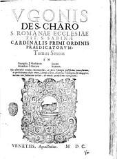 Vgonis de s. Charo, s. romanae Eccl. tit. S. Sabinae cardinalis primi Ordinis predicatorum, Opera omnia in vniuersum Vetus & Nouum Testamentum: in septem tomos diuisa. Addito octauo tomo noui indicis locupletissimi, et aliàs non impressi: Vgonis de s. Charo ... tomus sextus in Euangelia secundum Matthæum Marcum Lucam Ioannem. .., Volume 6