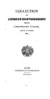 Collection des actes du gouvernement depuis l'occupation d'Alger jusqu'au 1er octobre 1834