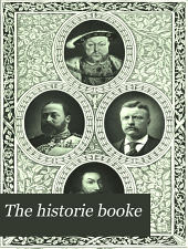 The Historie Booke: Done to Keep in Lasting Remembrance the Joyous Meeting of the Honourable Artillery Company of London and the Ancient and Honorable Artillery Company of the Massachusetts in the Towne of Boston, A.D., 1903