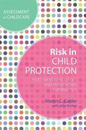 Risk in Child Protection: Assessment Challenges and Frameworks for Practice