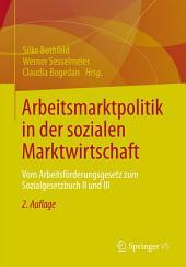 Arbeitsmarktpolitik in der sozialen Marktwirtschaft: Vom Arbeitsförderungsgesetz zum Sozialgesetzbuch II und III, Ausgabe 2