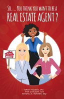 So    You Think You Want to Be a Real Estate Agent