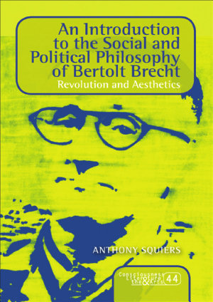An Introduction to the Social and Political Philosophy of Bertolt Brecht PDF